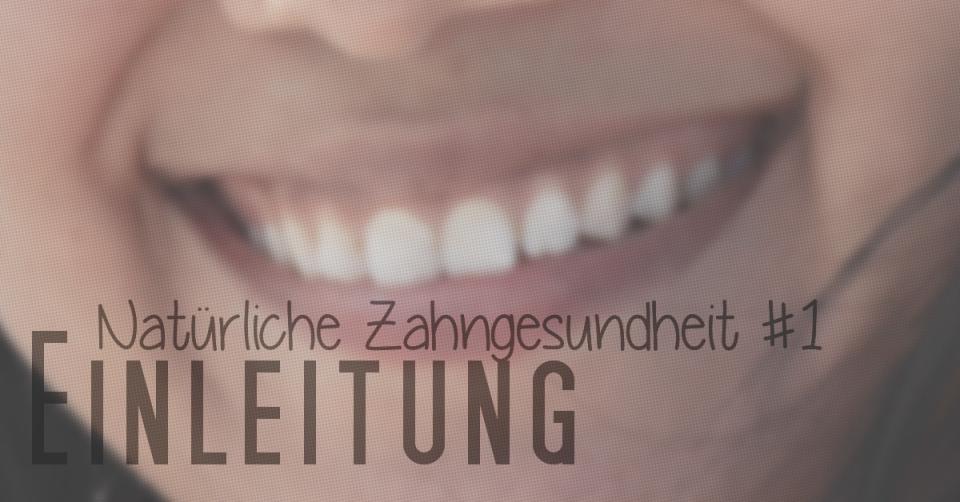 Natürliche Zahngesundheit #1 – Einleitung